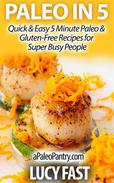 Paleo in 5:  Quick & Easy 5 Minute Paleo & Gluten-Free Recipes for Super Busy People