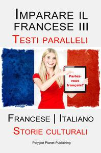 Imparare il francese III - Parallel Text - Storie culturali (Francese | Italiano)