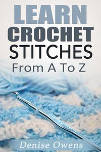 Learn Crochet Stitches: From A-Z