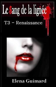Le Sang de la lignée T3 Renaissance