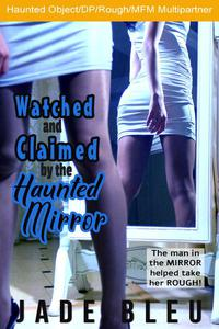 Watched and Claimed by the Haunted Mirror