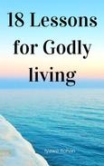 18 Lessons for Godly living