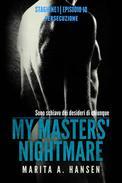 """My Masters' Nightmare Stagione 1, Episodio 10 """"Persecuzione"""""""
