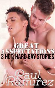 Great Asspectations: 3 Hot And Hard Gay Stories