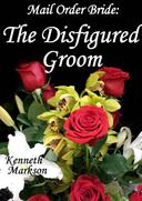 Mail Order Bride: The Disfigured Groom