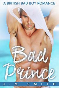 Bad Prince: A British Bad Boy Romance