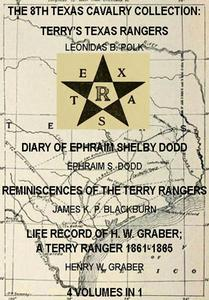 The 8th Texas Cavalry Collection: Terry's Texas Rangers, The Diary Of Ephraim Shelby Dodd, Reminiscences Of The Terry Rangers, Life Record Of H. W. Graber; A Terry Ranger 1861-1865 (4 Volumes In 1)