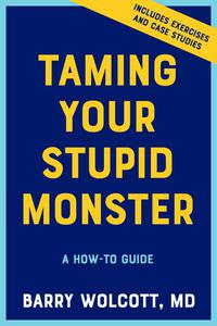 Taming Your Stupid Monster: A How-To Guide