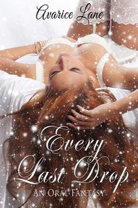 Every Last Drop: An Oral Fantasy