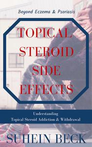 Topical Steroid Side Effects: Beyond Eczema and Psoriasis - Understanding Topical Steroid Addiction and Withdrawal