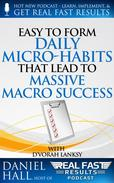 Easy to Form Daily Micro-Habits That Lead to Massive Macro Success