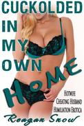 Cuckolded in My Own Home - Hotwife Cheating Husband Humiliation Erotica