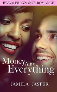 Money Ain't Everything: BWWM Romance Novel