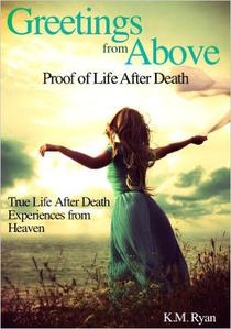 Greetings From Above: Proof of Life After Death
