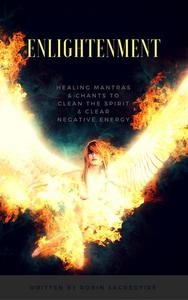 Enlightenment: Healing Mantras and Chants to Clean the Spirit and Clear Negative Energy