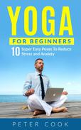 Yoga For Beginners: 10 Super Easy Yoga Poses To Reduce Stress and Anxiety