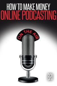 How to Make Money Online Podcasting: How to Make Money Online