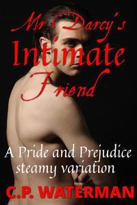 Mr Darcy's Intimate Friend - a Pride and Prejudice Steamy Variation