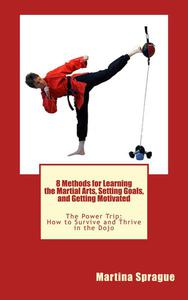 8 Methods for Learning the Martial Arts, Setting Goals, and Getting Motivated