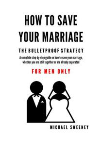 How to Save Your Marriage - The Bulletproof Strategy