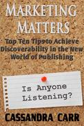 Marketing Matters: Top Ten Tips to Achieve Discoverability in the New Age of Publishing