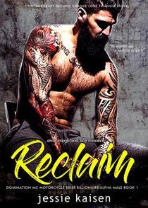 Erotic Rough Bad Boy Romance Reclaim - Domination MC Motorcycle Biker Billionaire Alpha Male Book 1