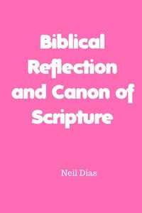 Biblical Reflection  and Canon of Scripture