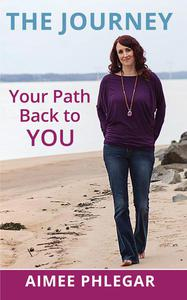 The Journey: Your Path Back To You!