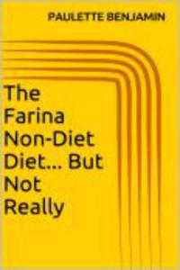 The Farina Non-Diet Diet...But Not Really