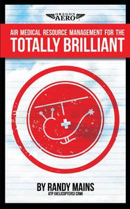 Air Medical Resource Management for the Totally Brilliant!