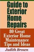 Guide to Exterior Home Repairs: 80 Great Exterior Home Maintenance Tips and Ideas