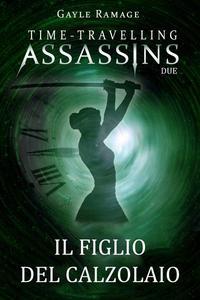 Il figlio del calzolaio.      Time Travelling Assassins Due