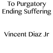 To Purgatory Ending Suffering