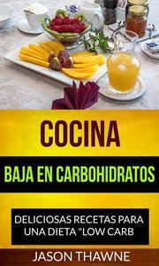 """Cocina Baja en Carbohidratos: Deliciosas recetas para una dieta """"Low Carb"""""""