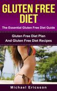 Gluten Free Diet - The Essential Gluten Free Diet Guide: Gluten Free Diet Plan And Gluten Free Diet Recipes