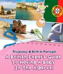 Pregnancy And Birth In Portugal: A British Expats Guide To Having A Baby In The Algarve