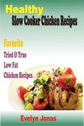 Healthy Slow Cooker Chicken Recipes:Favorite Tried & True Low Fat Chicken Recipes