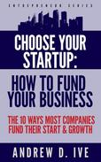 Choose Your Startup: How to Fund Your Business