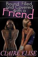 Bound, Filled, and Covered with a Friend