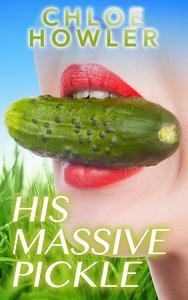 His Massive Pickle (Sexy Erotica)