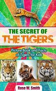 The Secret of  Tigers: Picture Book and Facts of Tigers for Kids