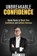 Unbreakable Confidence: Handy Hacks to Boost Your Confidence and Achieve Success