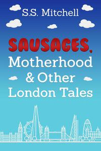 Sausages, Motherhood and Other London Tales
