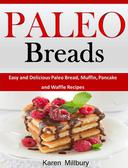 Paleo Breads Easy and Delicious Paleo Bread, Muffin, Pancake and Waffle Recipes