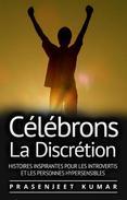 Célébrons La Discrétion: Histoires Inspirantes Pour Les Introvertis Et Les Personnes Hypersensibles