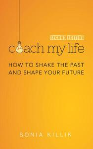 Coach My Life: How to Shake the Past and Shape your Future