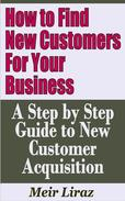 How to Find New Customers for Your Business: A Step by Step Guide to New Customer Acquisition