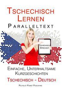 Tschechisch lernen - Paralleltext Einfache, unterhaltsame Kurzgeschichten (Deutsch - Tschechisch) Tschechisch Sprechen