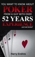 You Want to Know About Poker From a Guy With Over 52 Years Experience and Real Stories?