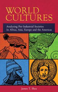 World Cultures   Analyzing Pre-Industrial Societies In Africa, Asia, Europe, And the Americas